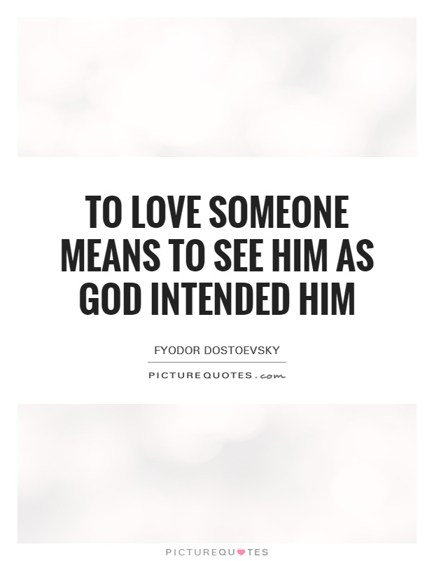 To love someone means to see him as God intended him Picture Quote #1
