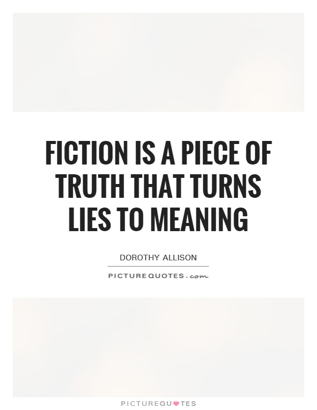 Fiction is a piece of truth that turns lies to meaning Picture Quote #1