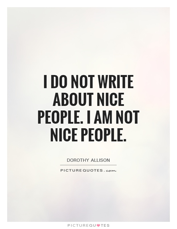 I do not write about nice people. I am not nice people Picture Quote #1