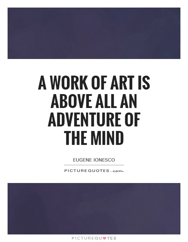A work of art is above all an adventure of the mind Picture Quote #1