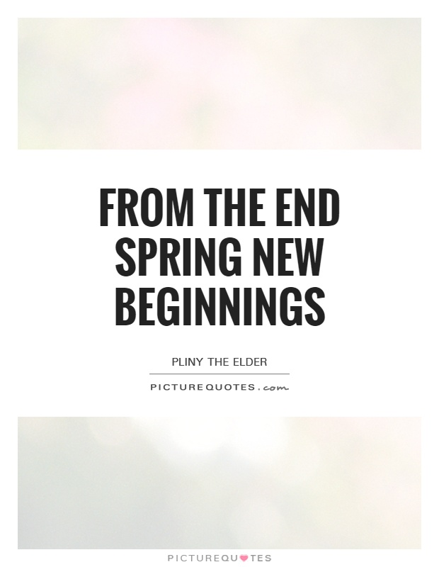 From the end spring new beginnings Picture Quote #1