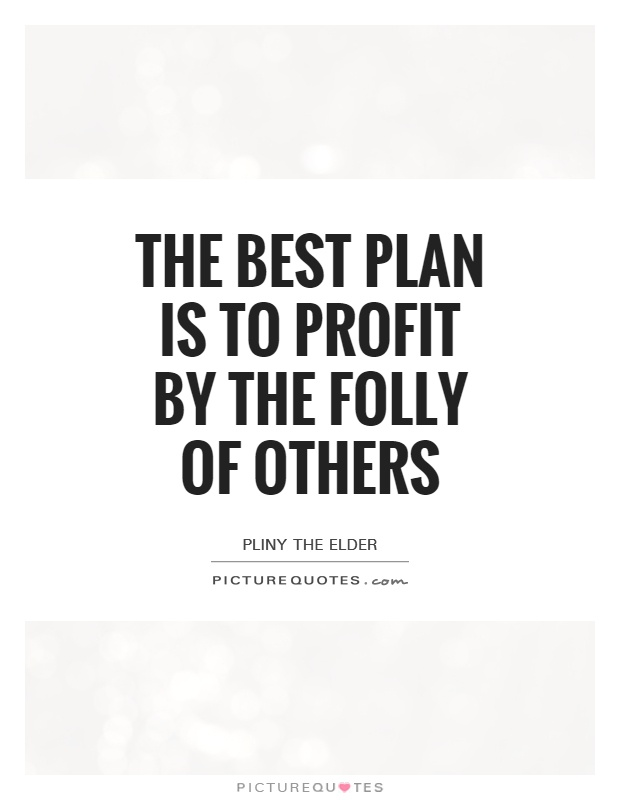 The best plan is to profit by the folly of others Picture Quote #1