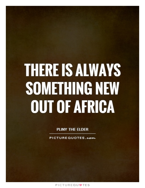 There is always something new out of Africa Picture Quote #1