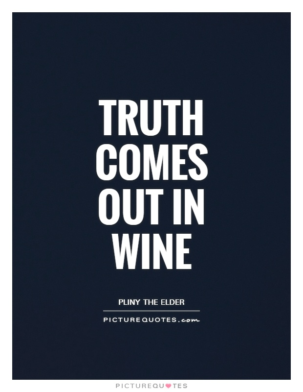 Truth comes out in wine Picture Quote #1