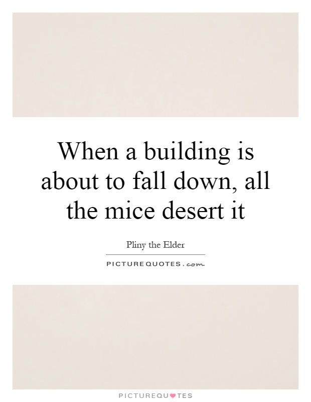 When a building is about to fall down, all the mice desert it Picture Quote #1