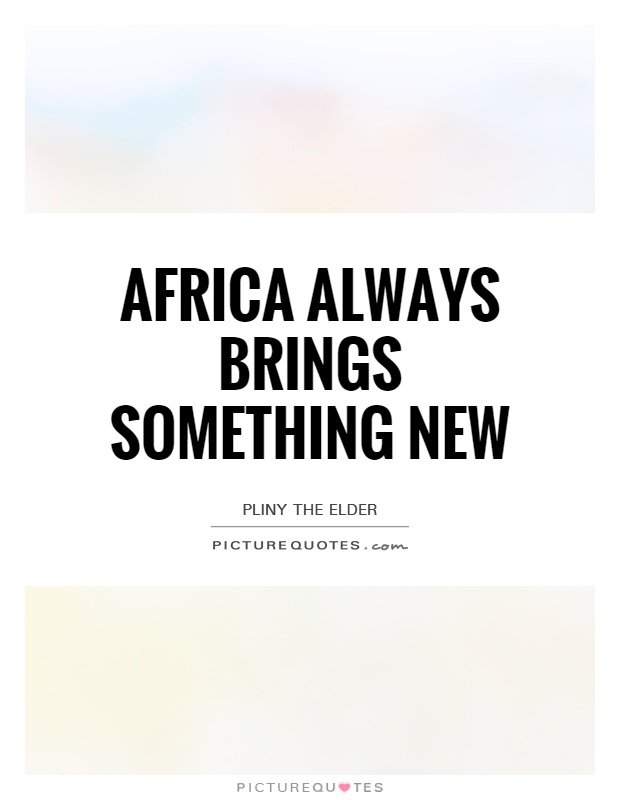 Africa always brings something new Picture Quote #1
