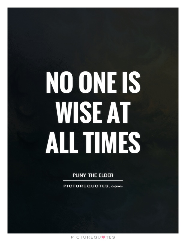 No one is wise at all times Picture Quote #1