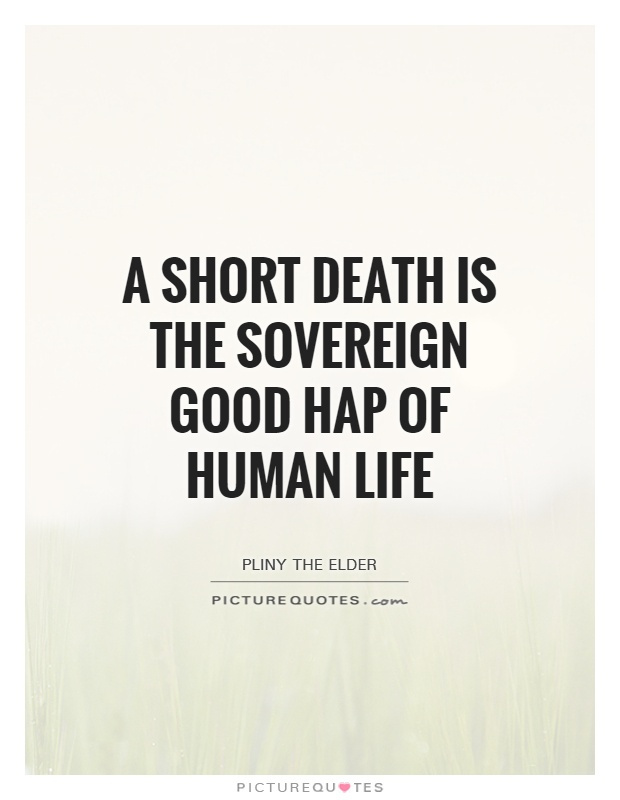 A short death is the sovereign good hap of human life Picture Quote #1
