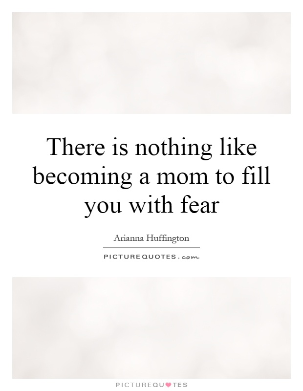 There is nothing like becoming a mom to fill you with fear Picture Quote #1