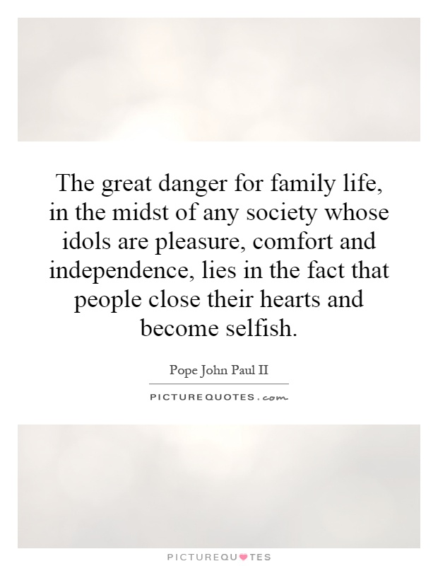 The Great Danger For Family Life In The Midst Of Any Society Cool Family Life Quotes