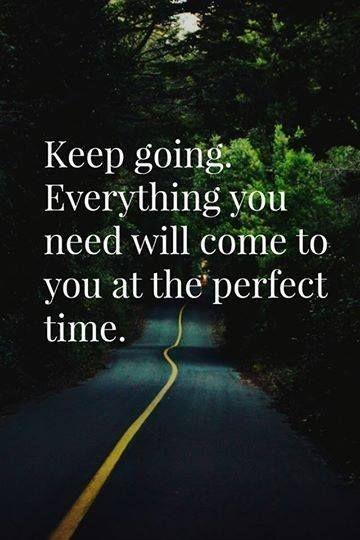 Keep going. Everything will come to you at the perfect time Picture Quote #1