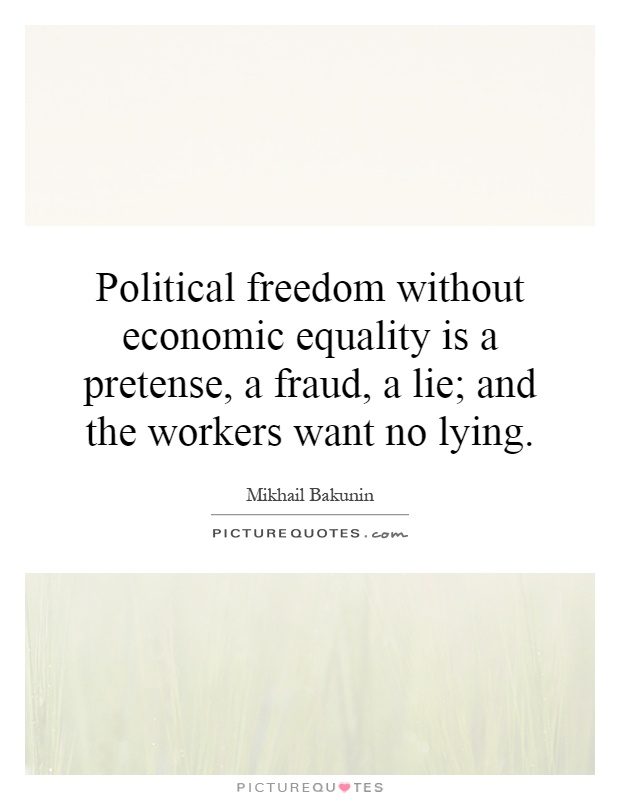 Political freedom without economic equality is a pretense, a fraud, a lie; and the workers want no lying Picture Quote #1