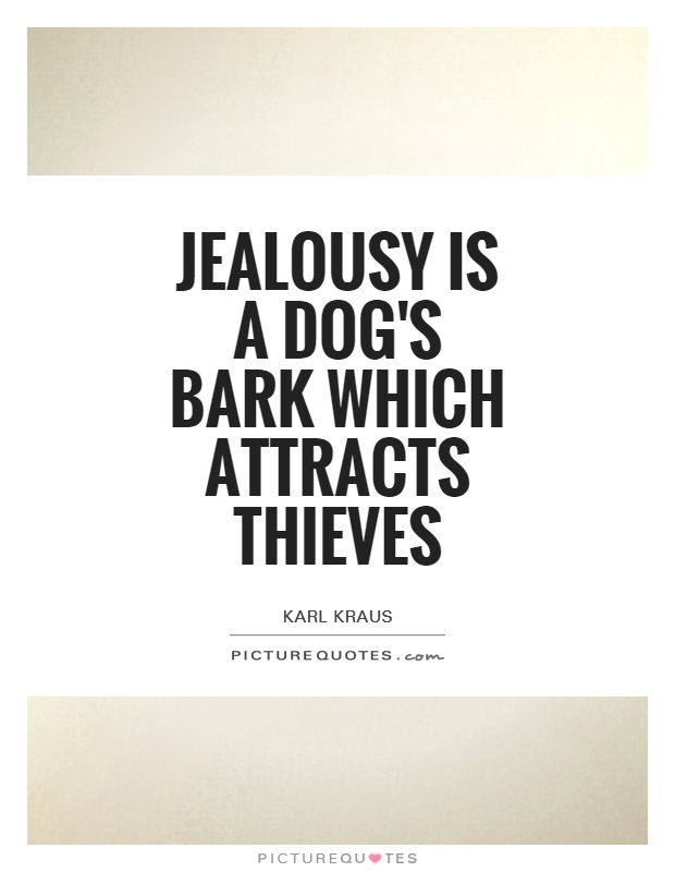 Jealousy is a dog's bark which attracts thieves Picture Quote #1