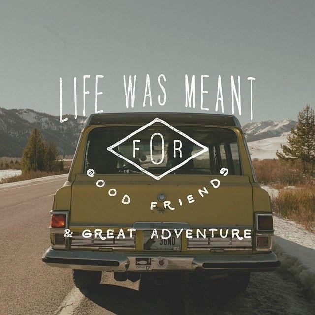 Life was meant for good friends and great adventure Picture Quote #1