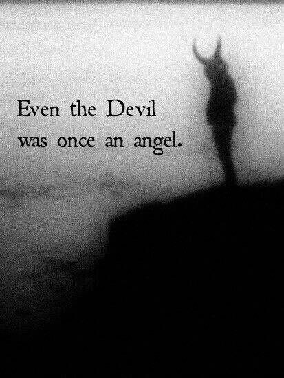 Even the devil was once and angel Picture Quote #1
