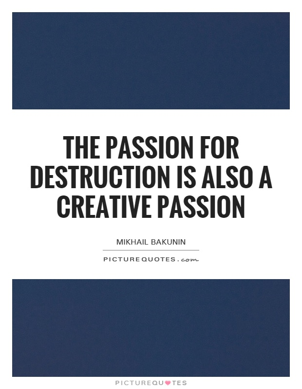The passion for destruction is also a creative passion Picture Quote #1