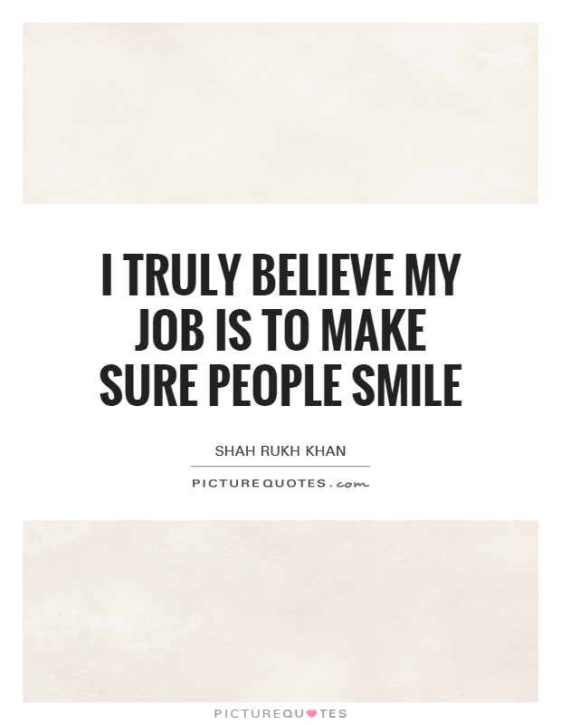I truly believe my job is to make sure people smile Picture Quote #1