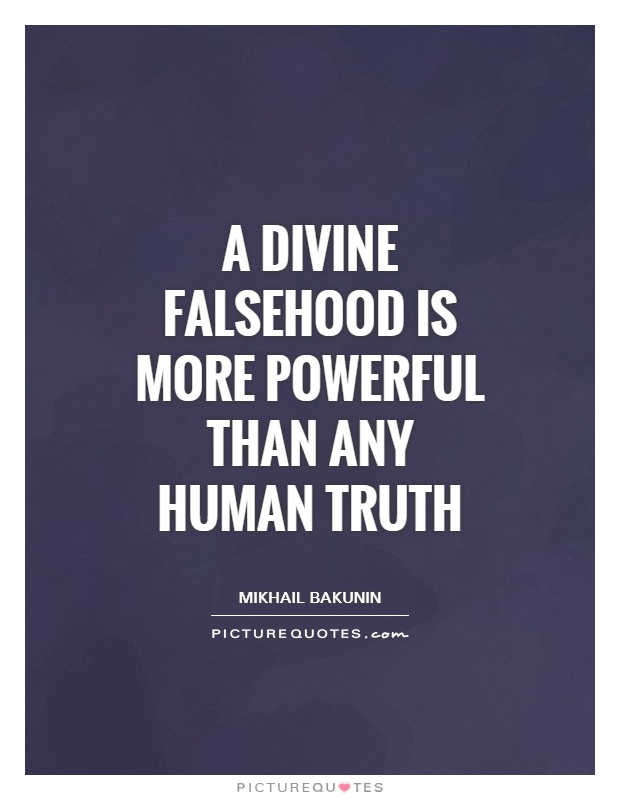 A divine falsehood is more powerful than any human truth Picture Quote #1