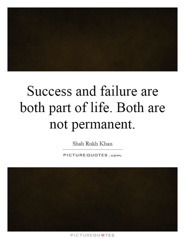 Success and failure are both part of life. Both are not permanent Picture Quote #1