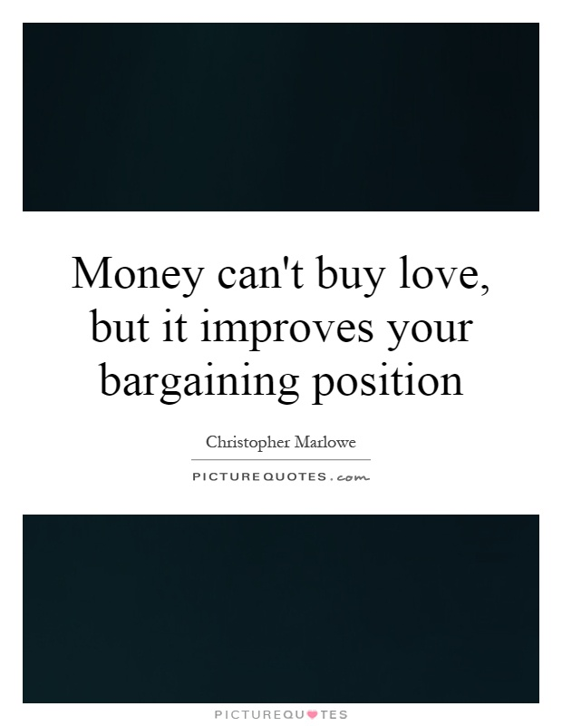 Money can't buy love, but it improves your bargaining position Picture Quote #1