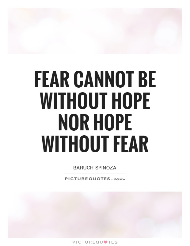 Fear cannot be without hope nor hope without fear Picture Quote #1