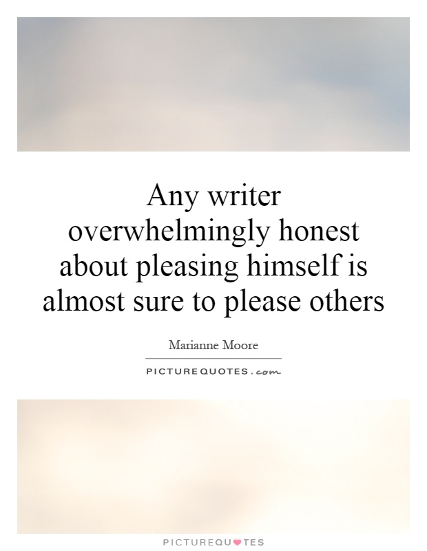 Any writer overwhelmingly honest about pleasing himself is almost sure to please others Picture Quote #1