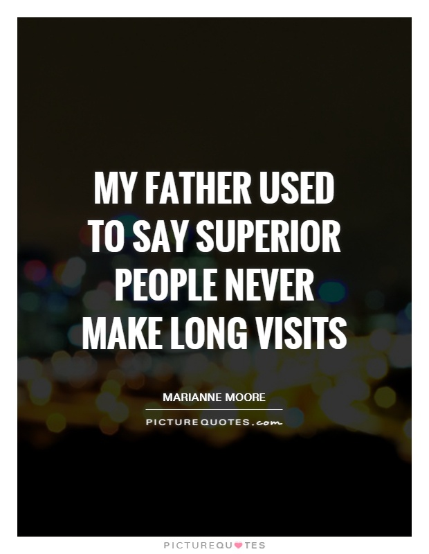 My father used to say superior people never make long visits Picture Quote #1