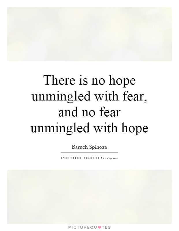 There is no hope unmingled with fear, and no fear unmingled with hope Picture Quote #1