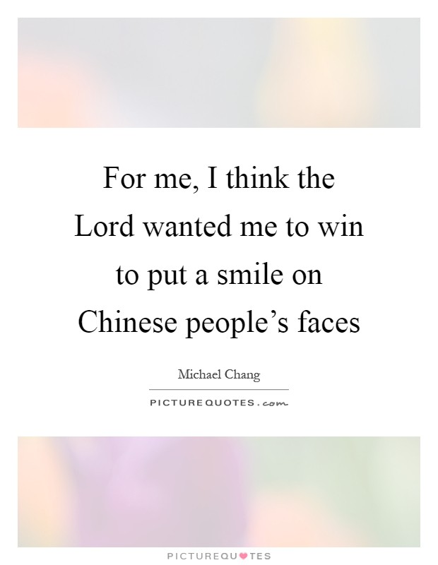 For me, I think the Lord wanted me to win to put a smile on Chinese people's faces Picture Quote #1