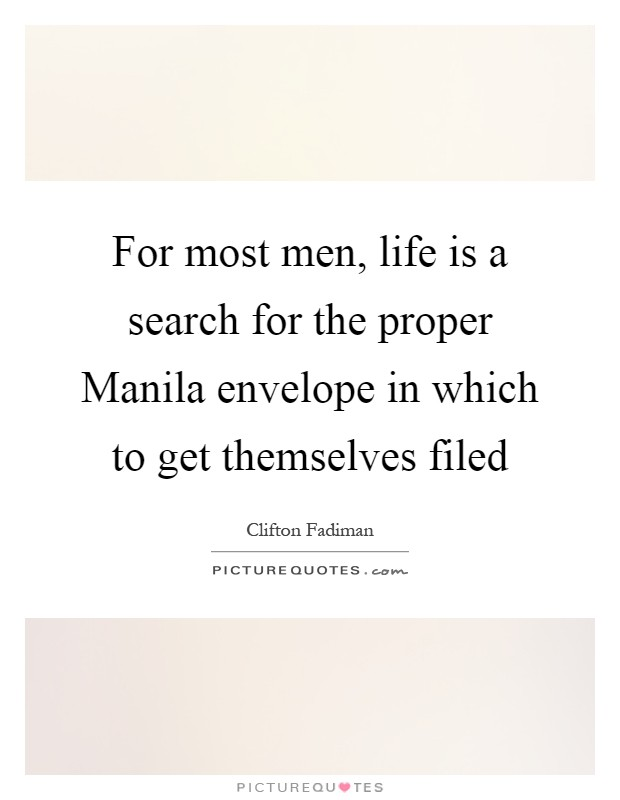 For most men, life is a search for the proper Manila envelope in which to get themselves filed Picture Quote #1