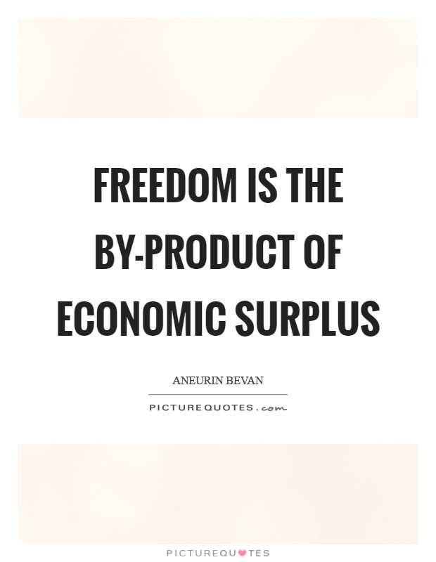 Freedom is the by-product of economic surplus Picture Quote #1