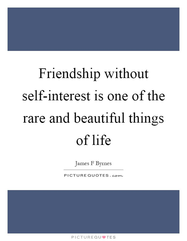 Friendship without self-interest is one of the rare and beautiful things of life Picture Quote #1