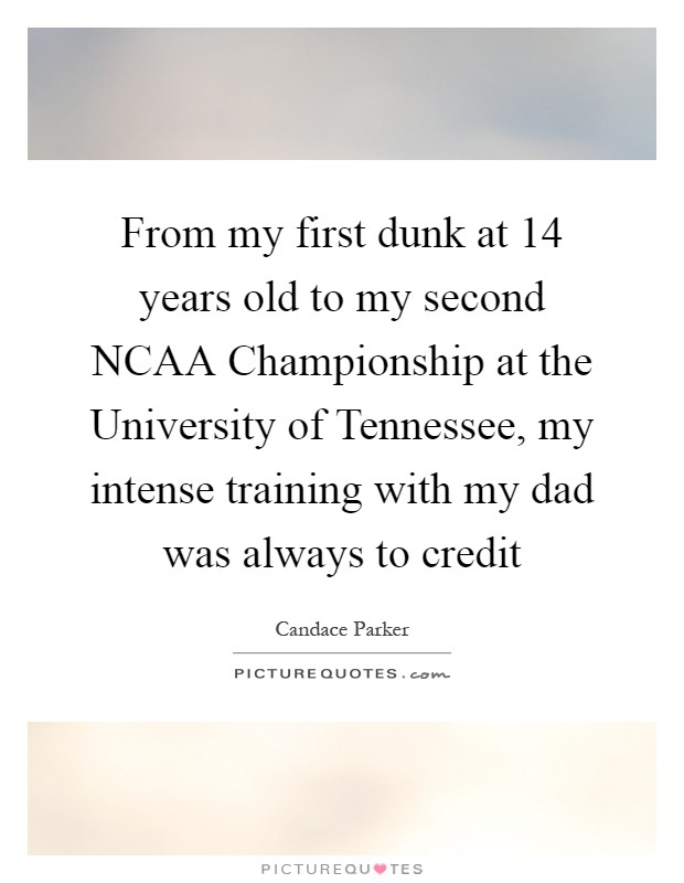 From my first dunk at 14 years old to my second NCAA Championship at the University of Tennessee, my intense training with my dad was always to credit Picture Quote #1