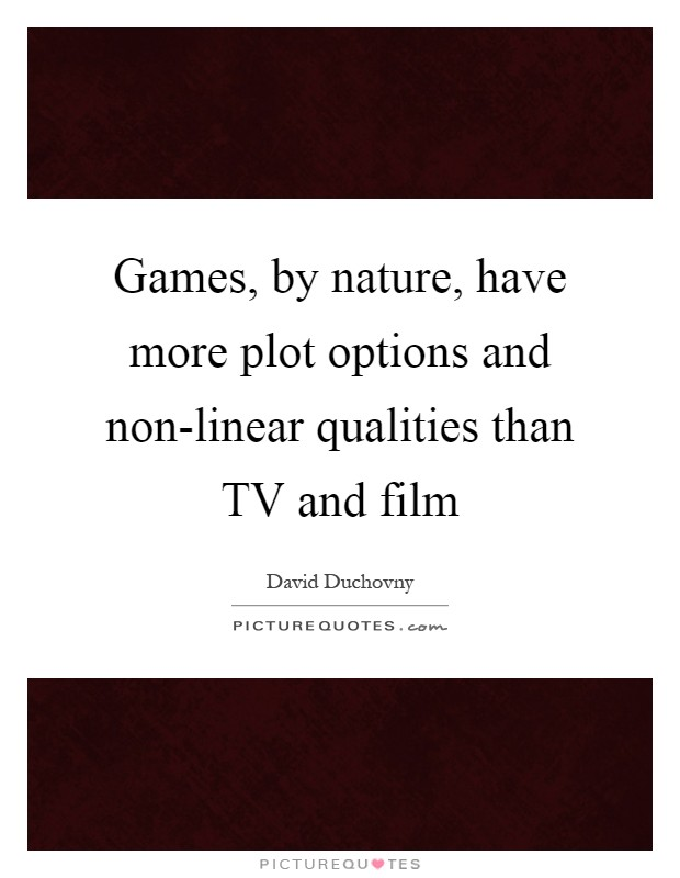 Games, by nature, have more plot options and non-linear qualities than TV and film Picture Quote #1