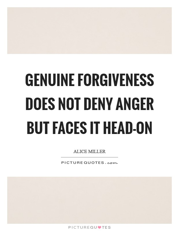 Genuine forgiveness does not deny anger but faces it head-on Picture Quote #1