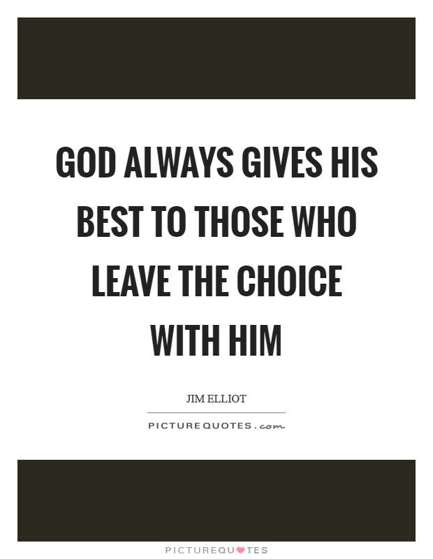 God always gives His best to those who leave the choice with him Picture Quote #1