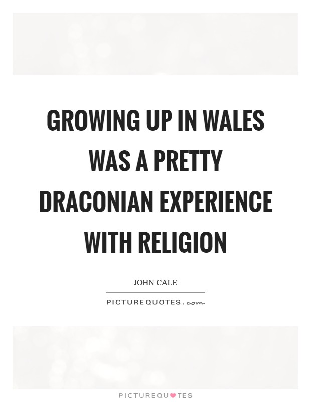 Growing up in Wales was a pretty Draconian experience with religion Picture Quote #1