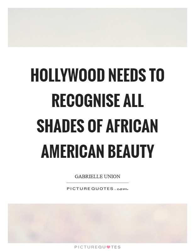 Hollywood needs to recognise all shades of African American beauty Picture Quote #1