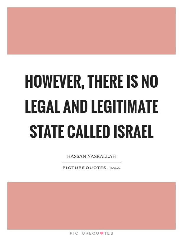 However, there is no legal and legitimate state called Israel Picture Quote #1