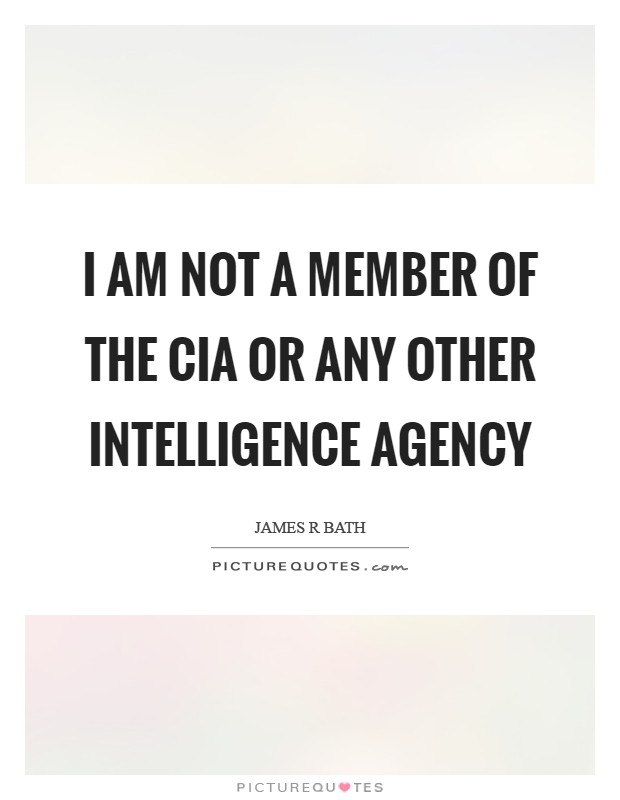 I am not a member of the CIA or any other intelligence agency Picture Quote #1