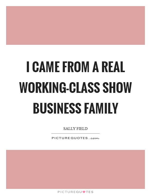 I came from a real working-class show business family Picture Quote #1
