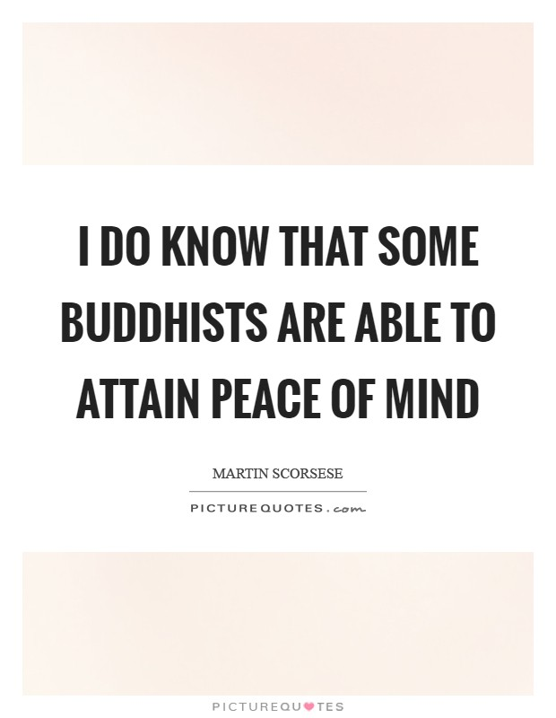 I do know that some Buddhists are able to attain peace of mind Picture Quote #1