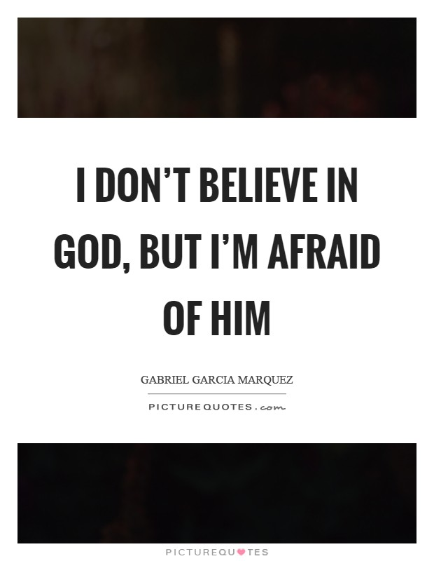 I don't believe in God, but I'm afraid of Him Picture Quote #1