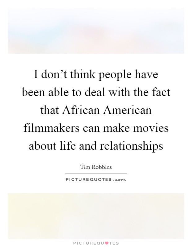 I don't think people have been able to deal with the fact that African American filmmakers can make movies about life and relationships Picture Quote #1