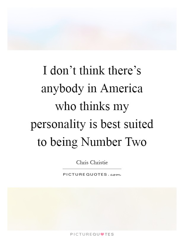 I don't think there's anybody in America who thinks my personality is best suited to being Number Two Picture Quote #1