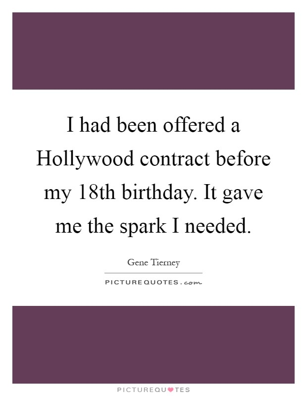 I had been offered a Hollywood contract before my 18th birthday. It gave me the spark I needed Picture Quote #1