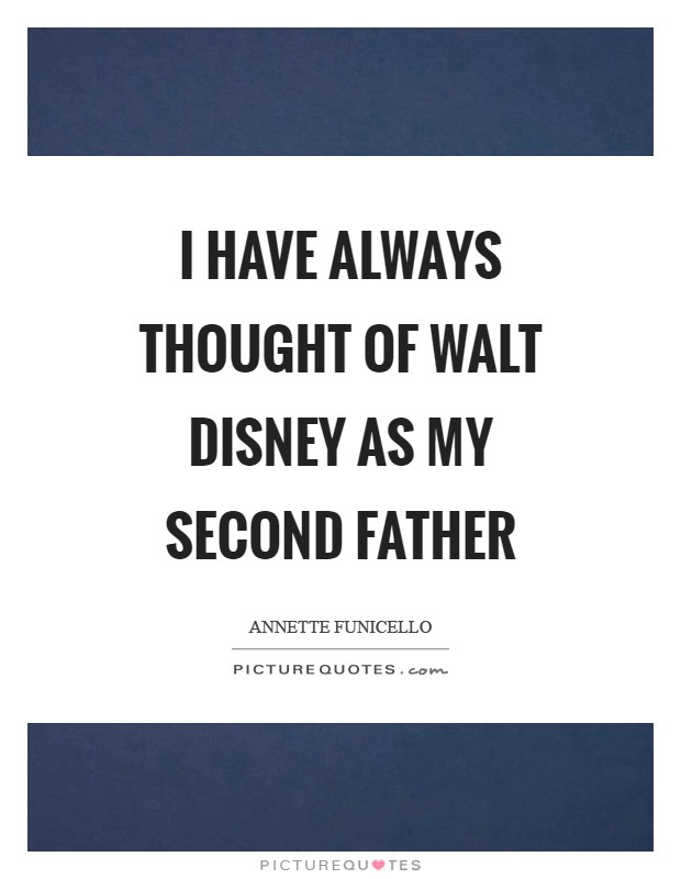 I have always thought of Walt Disney as my second father Picture Quote #1