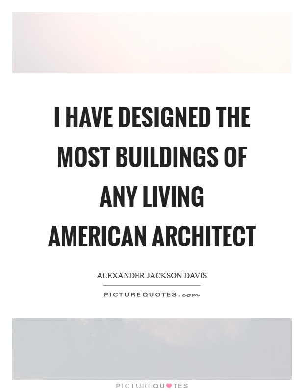 I have designed the most buildings of any living American architect Picture Quote #1