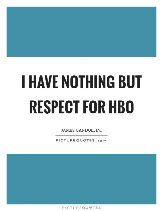 I have nothing but respect for HBO Picture Quote #1