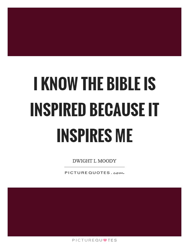 I know the Bible is inspired because it inspires me Picture Quote #1